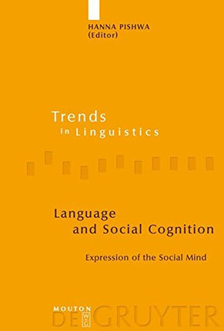 Language and Social Cognition: Expression of the Social Mind (Trends in Linguistics. Studies and Monographs [Tilsm])