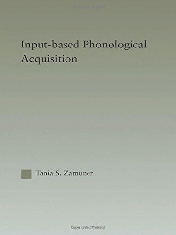 Input-based Phonological Acquisition (Outstanding Dissertations in Linguistics)