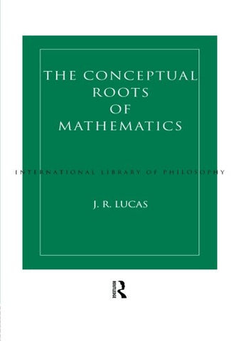 Conceptual Roots of Mathematics (International Library of Philosophy)