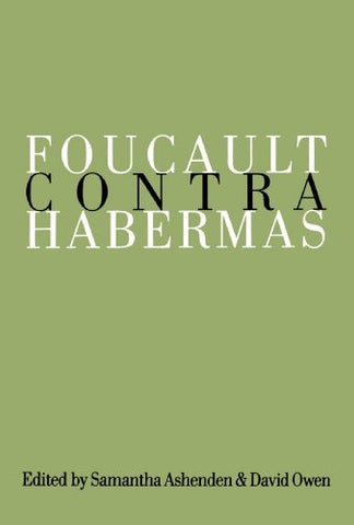 Foucault Contra Habermas: Recasting the Dialogue between Genealogy and Critical Theory (Philosophy and Social Criticism)