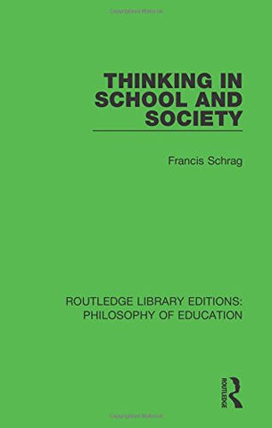 Thinking in School and Society (Routledge Library Editions: Philosophy of Education) (Volume 19)