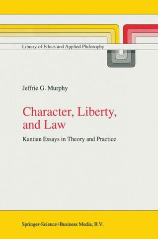 Character, Liberty and Law: Kantian Essays in Theory and Practice (Library of Ethics and Applied Philosophy)