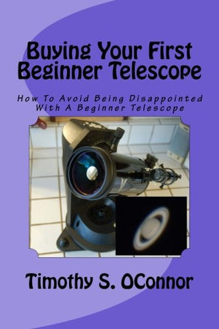 Buying Your First Beginner Telescope: How To Avoid Being Disappointed With A Beginner Telescope
