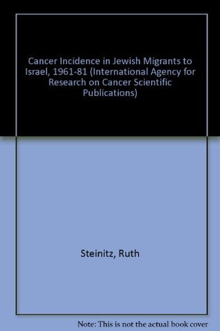 Cancer Incidence in Jewish Migrants to Israel, 1961-1981 (I a R C Scientific Publication)