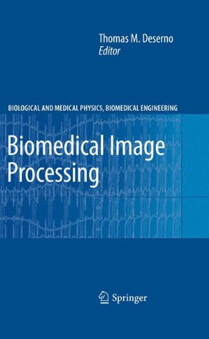 Biomedical Image Processing (Biological and Medical Physics, Biomedical Engineering)
