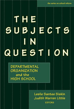 The Subjects in Question: Departmental Organization and the High School (The Series on School Reform) (Early Childhood Education Series)
