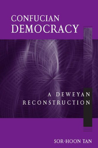 Confucian Democracy: A Deweyan Reconstruction (Suny Series in Chinese Philosophy and Culture) (SUNY Series in Chinese Philosophy and Culture (Pape