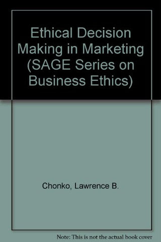 Ethical Decision Making in Marketing (SAGE Series on Business Ethics)