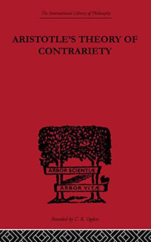 Aristotle's Theory of Contrariety (International Library of Philosophy) (Volume 1)