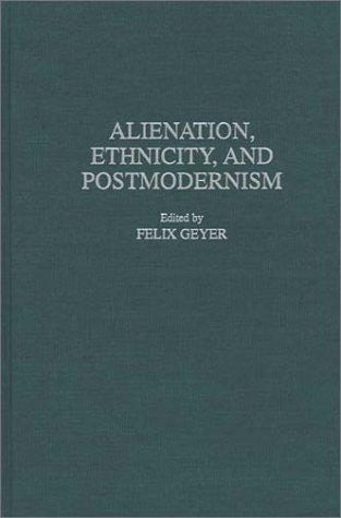 Alienation, Ethnicity, and Postmodernism (Contributions in Sociology (Hardcover))