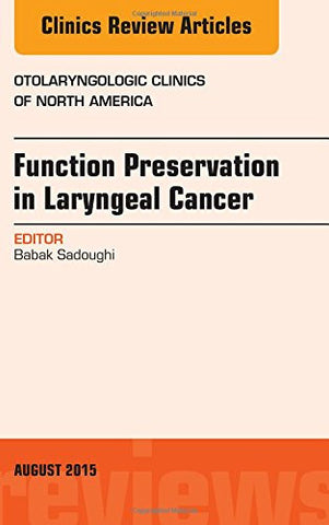 Function Preservation in Laryngeal Cancer, An Issue of Otolaryngologic Clinics of North America, 1e (The Clinics: Internal Medicine)