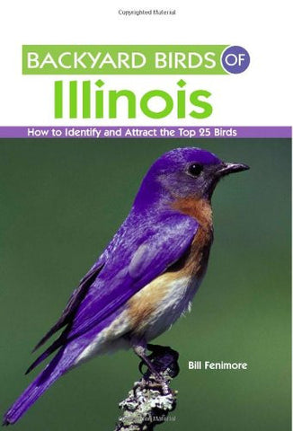 Backyard Birds of Illinois: How to Identify and Attract the Top 25 Birds