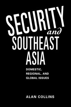 Security and Southeast Asia: Domestic, Regional, and Global Issues