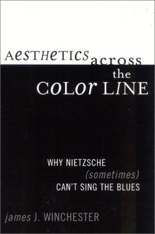 Aesthetics Across the Color Line: Why Nietzsche (Sometimes) Can't Sing the Blues