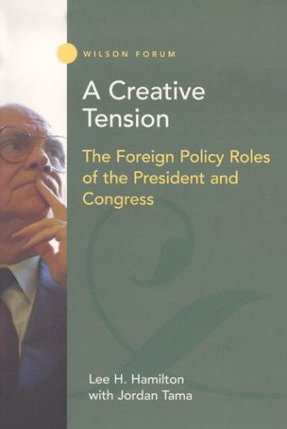 A Creative Tension: The Foreign Policy Roles of the President and Congress (Wilson Forum)