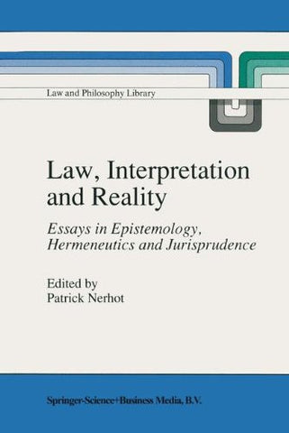 Law, Interpretation and Reality: Essays in Epistemology, Hermeneutics and Jurisprudence (Law and Philosophy Library)