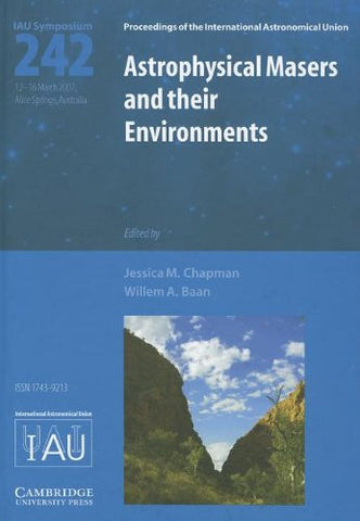 Astrophysical Masers and their Environments (IAU S242) (Proceedings of the International Astronomical Union Symposia and Colloquia)