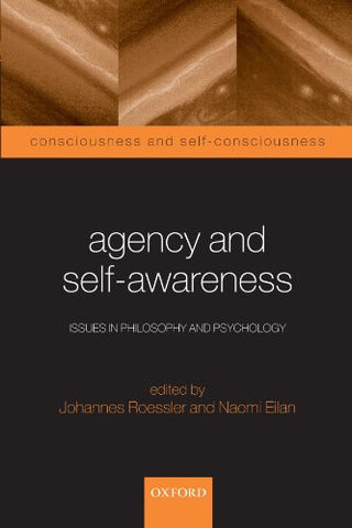 Agency and Self-Awareness: Issues in Philosophy and Psychology (Consciousness & Self-Consciousness Series)