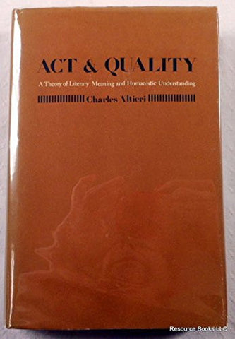 Act and Quality: A Theory of Literary Meaning and Humanistic Understanding