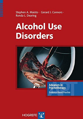 Alcohol Use Disorders (Advances in Psychotherapy; Evidence-Based Practice)