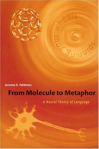 From Molecule to Metaphor: A Neural Theory of Language (MIT Press)