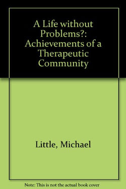 A Life Without Problems?: The Achievements of a Therapeutic Community