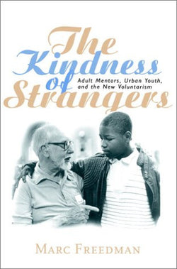 The Kindness of Strangers: Adult Mentors, Urban Youth, and the New Volunteerism