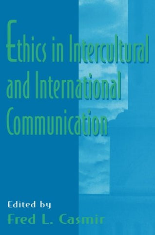 Ethics in intercultural and international Communication (Routledge Communication Series)