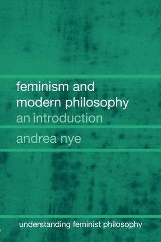 Feminism and Modern Philosophy (Understanding Feminist Philosophy)
