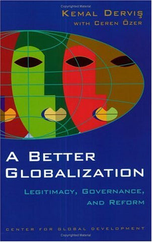 A Better Globalization: Legitimacy, Governance, and Reform