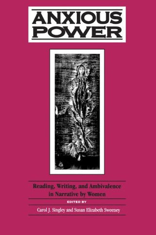 Anxious Power: Reading, Writing, and Ambivalence in Narrative by Women (S U N Y Series in Feminist Criticism and Theory) (Suny Series in Feminist
