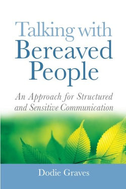 Talking With Bereaved People: An Approach for Structured and Sensitive Communication