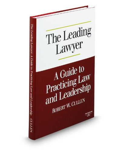 The Leading Lawyer, a Guide to Practicing Law and Leadership