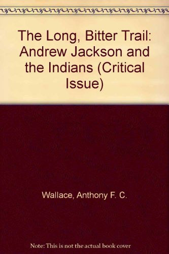 The Long, Bitter Trail: Andrew Jackson and the Indians (Hill and Wang Critical Issues)
