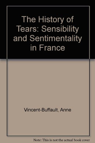 A History of Tears: Sensibility and Sentimentality in France, 1700-1900