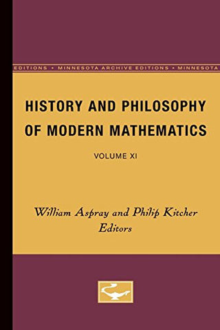 History and Philosophy of Modern Mathematics: Volume XI (Minnesota Studies in the Philosophy of Science)
