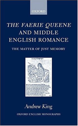The Faerie Queene and Middle English Romance: The Matter of Just Memory (Oxford English Monographs)