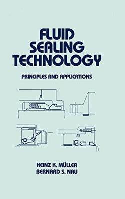 Fluid Sealing Technology: Principles and Applications (Mechanical Engineering)