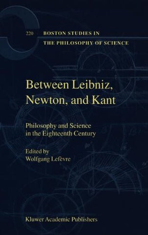 Between Leibniz, Newton, and Kant: Philosophy and Science in the Eighteenth Century (Boston Studies in the Philosophy and History of Science)