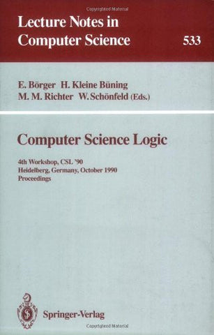 Computer Science Logic: 4th Workshop, Csl '90 Heidelberg, Germany, October 1-5, 1990 : Proceedings (Lecture Notes in Computer Science)