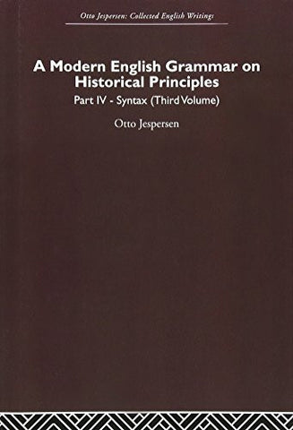 A Modern English Grammar on Historical Principles: Volume 4. Syntax (third volume) (Otto Jespersen: Collected English Writings)