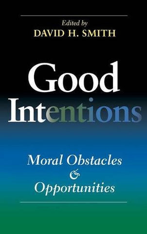 Good Intentions: Moral Obstacles and Opportunities (Philanthropic and Nonprofit Studies)