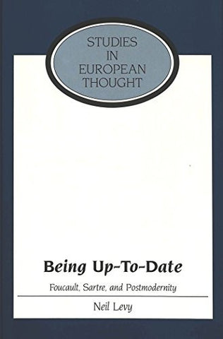 Being Up-To-Date: Foucault, Sartre, and Postmodernity (Studies in European Thought, Vol. 20)