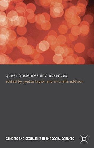 Queer Presences and Absences (Genders and Sexualities in the Social Sciences)