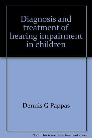 Diagnosis and Treatment of Hearing Impairment in Children (Singular Audiology Text)