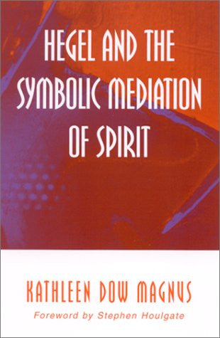 Hegel and the Symbolic Mediation of Spirit (Suny Series in Hegelian Studies)