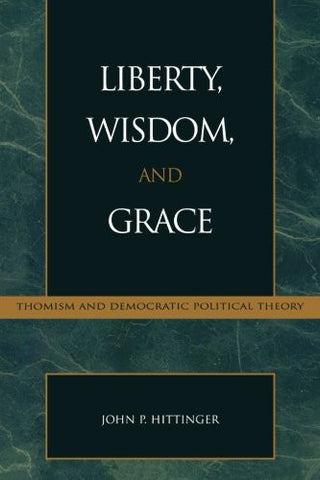 Liberty, Wisdom, and Grace: Thomism and Democratic Political Theory (Applications of Political Theory)