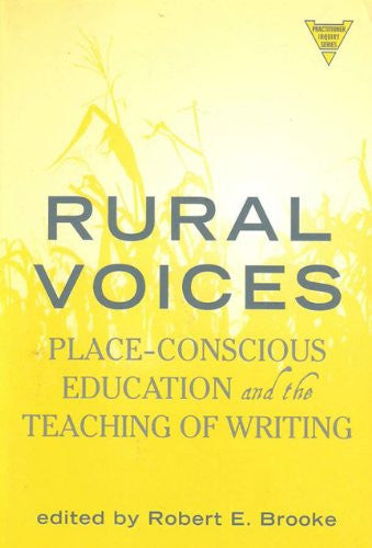 Rural Voices: Place-Conscious Education and the Teaching of Writing (Practitioner Inquiry, 25)