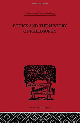 Ethics and the History of Philosophy: Selected Essays (International Library of Philosophy) (Volume 13)