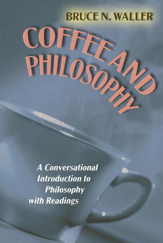 Coffee and Philosophy: A Conversational Introduction to Philosophy with Readings